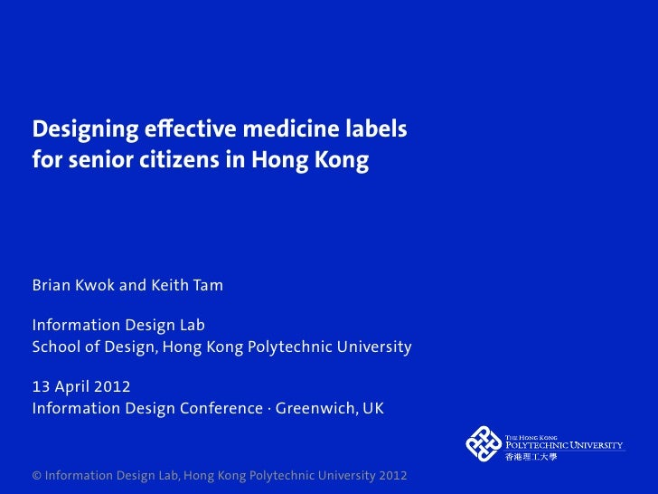 Designing effective medicine labelsfor senior citizens in Hong KongBrian Kwok and Keith TamInformation Design LabSchool of ...