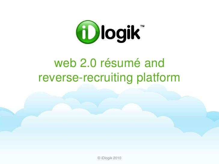 web 2.0 résumé andreverse-recruiting platform<br />© iDlogik 2010<br />