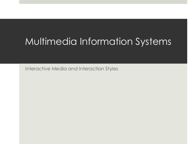 Multimedia Information Systems Interactive Media and Interaction Styles