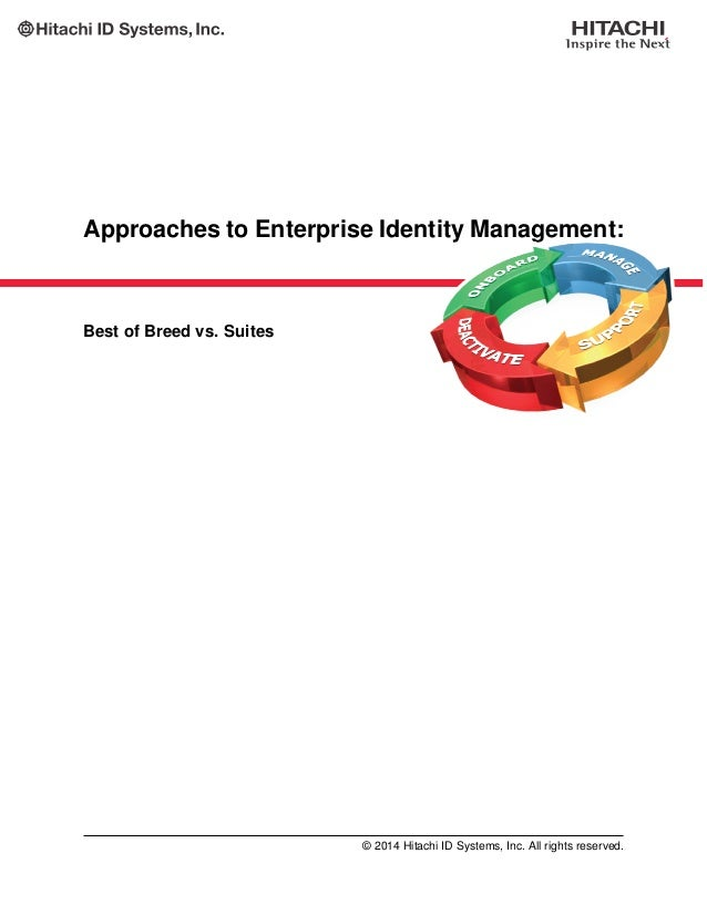 Approaches to Enterprise Identity Management: Best of Breed vs. Suites © 2014 Hitachi ID Systems, Inc. All rights reserved.