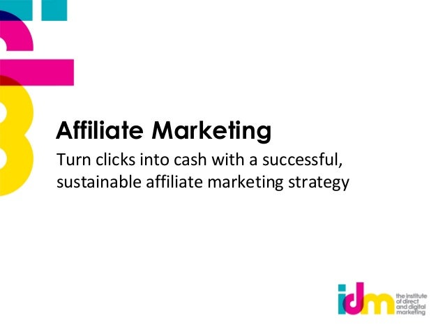 Affiliate MarketingTurn clicks into cash with a successful,sustainable affiliate marketing strategy