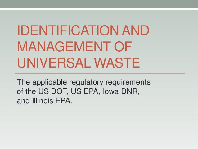 IDENTIFICATION ANDMANAGEMENT OFUNIVERSAL WASTEThe applicable regulatory requirementsof the US DOT, US EPA, Iowa DNR,and Il...