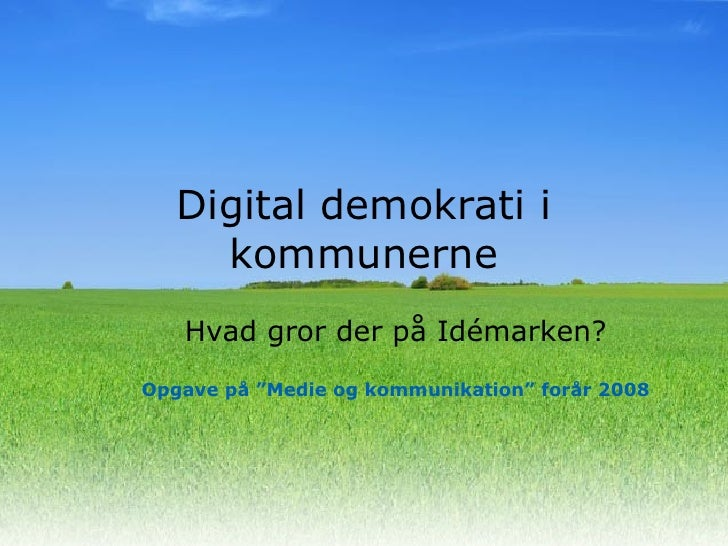 """Digital demokrati i kommunerne Hvad gror der på Idémarken? Opgave på """"Medie og kommunikation"""" forår 2008"""