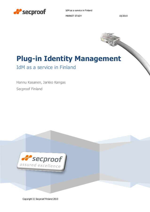 IdM as a service in Finland MARKET STUDY 10/2010 Copyright © Secproof Finland 2010 Plug-in Identity Management IdM as a se...
