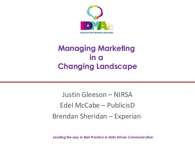 Leading the way in Best Practice in Data Driven CommunicationManaging Marketingin aChanging LandscapeJustin Gleeson – NIRS...
