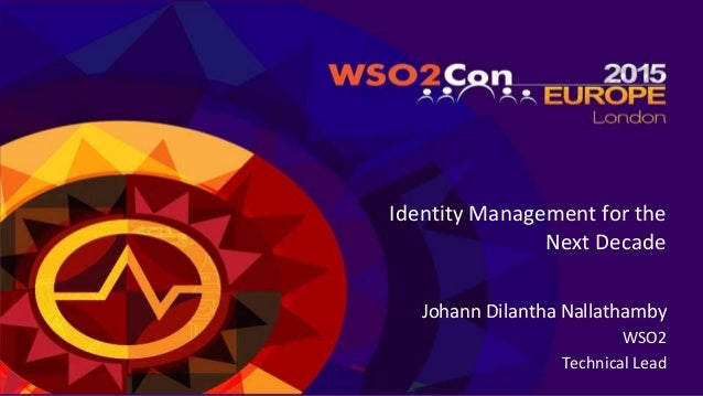 Identity Management for the Next Decade Johann Dilantha Nallathamby WSO2 Technical Lead