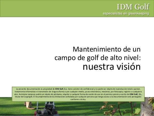 Mantenimiento de un campo de golf de alto nivel: nuestra visión IDM Golf especialistas en greenkeeping La presente documen...
