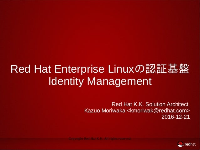 Copyright Red Hat K.K. All rights reserved. Red Hat Enterprise Linuxの認証基盤 Identity Management Red Hat K.K. Solution Archit...