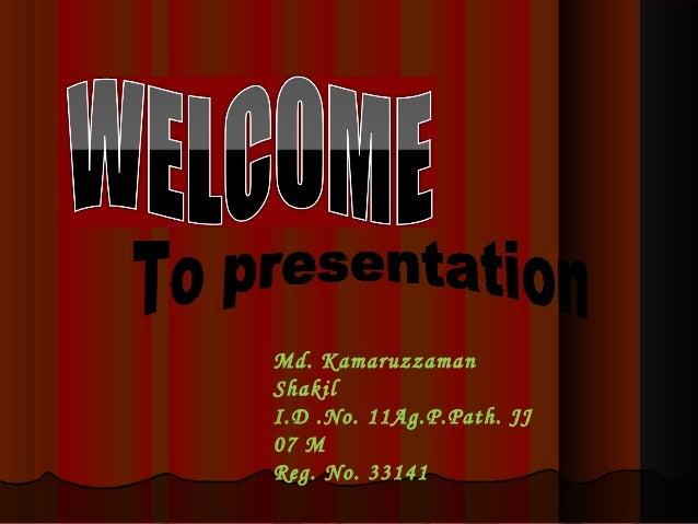 Md. KamaruzzamanShakilI.D .No. 11Ag.P.Path. JJ07 MReg. No. 33141
