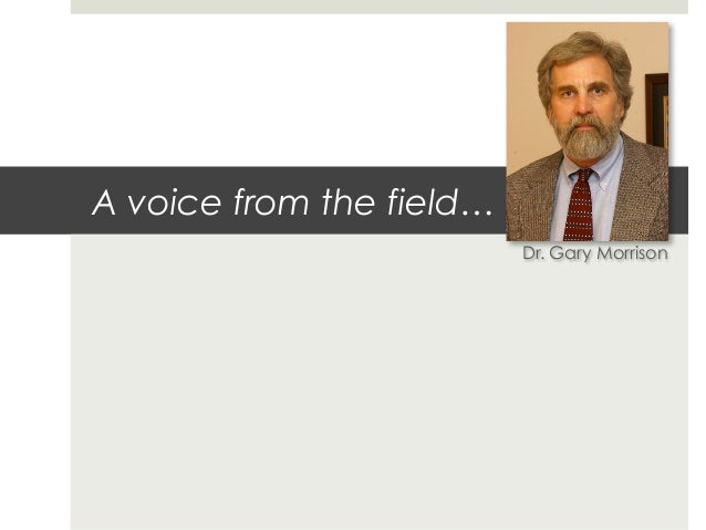 A voice from the field…                          Dr. Gary Morrison