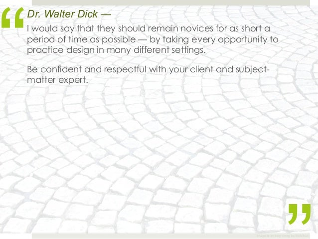 """""""Dr. Walter Dick —I would say that they should remain novices for as short aperiod of time as possible — by taking every o..."""