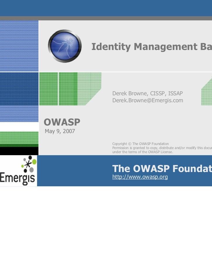 Identity Management Basics                 Derek Browne, CISSP, ISSAP                 Derek.Browne@Emergis.comOWASPMay 9, ...