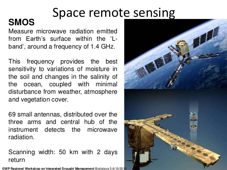 Space remote sensing   SMOS   Measure microwave radiation emitted   from Earth's surface within the 'L-   band', around a ...