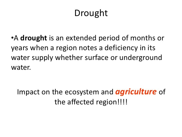 Drought•A drought is an extended period of months oryears when a region notes a deficiency in itswater supply whether surf...