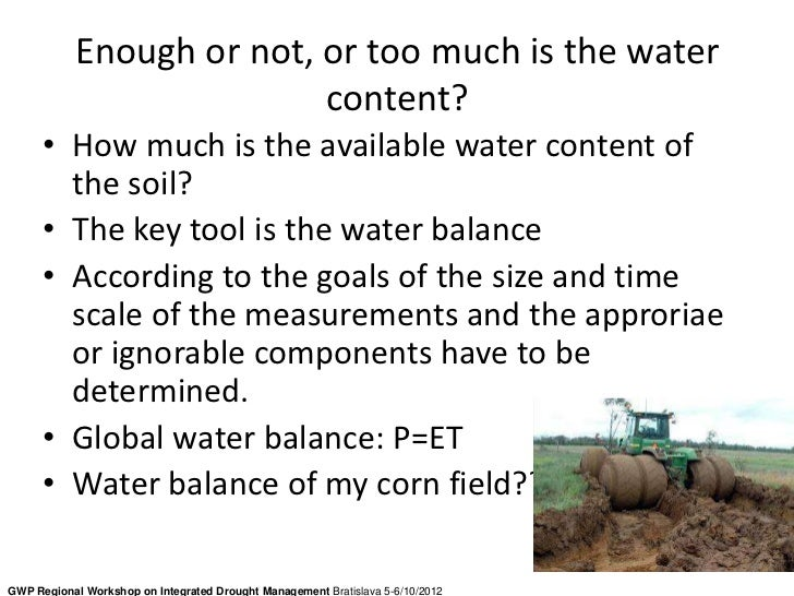 Enough or not, or too much is the water                          content?      • How much is the available water content o...