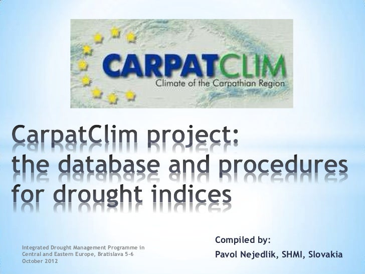 Compiled by:Integrated Drought Management Programme inCentral and Eastern Europe, Bratislava 5-6   Pavol Nejedlik, SHMI, S...