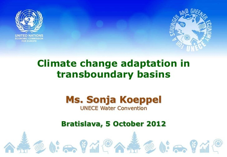 Climate change adaptation in    transboundary basins     Ms. Sonja Koeppel        UNECE Water Convention    Bratislava, 5 ...