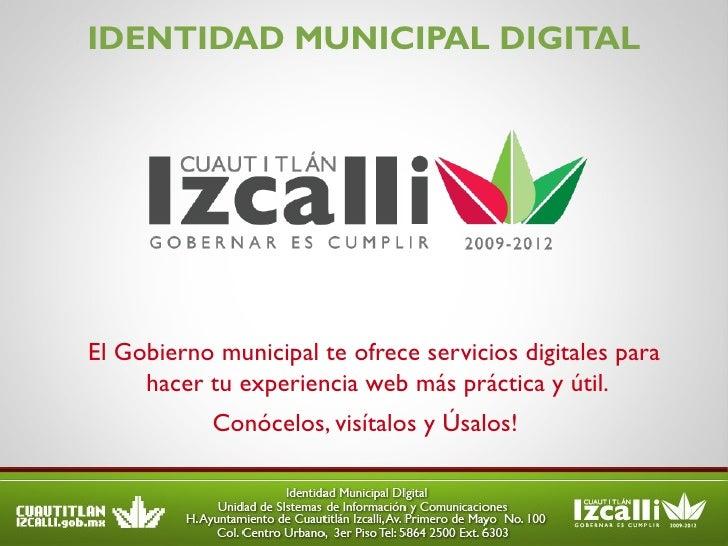 IDENTIDAD MUNICIPAL DIGITAL <ul><li>El Gobierno municipal te ofrece servicios digitales para hacer tu experiencia web más ...