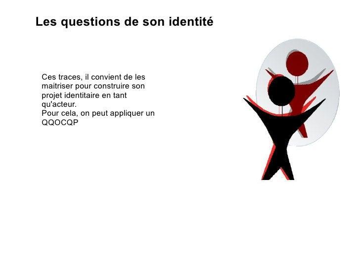 Les questions de son identité Ces traces, il convient de les maitriser pour construire son projet identitaire en tant qu'a...