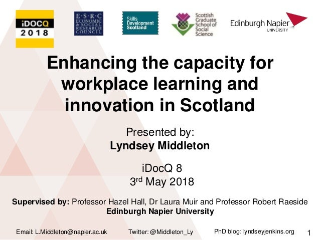 Enhancing the capacity for workplace learning and innovation in Scotland Twitter: @Middleton_LyEmail: L.Middleton@napier.a...