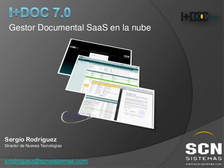 Gestor Documental SaaS en la nubeSergio RodríguezDirector de Nuevas Tecnologíassrodriguez@scnsistemas.com