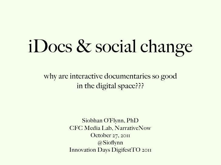iDocs & social change why are interactive documentaries so good           in the digital space???            Siobhan O'Fly...