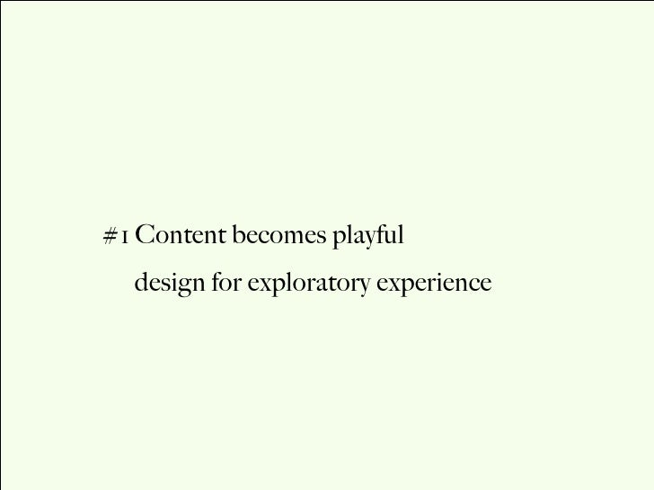 #1 Content becomes playful  design for exploratory experience