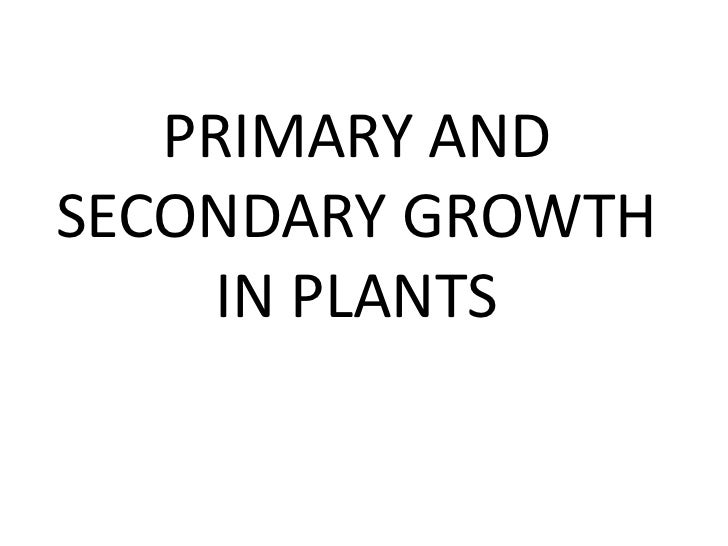 PRIMARY ANDSECONDARY GROWTH     IN PLANTS
