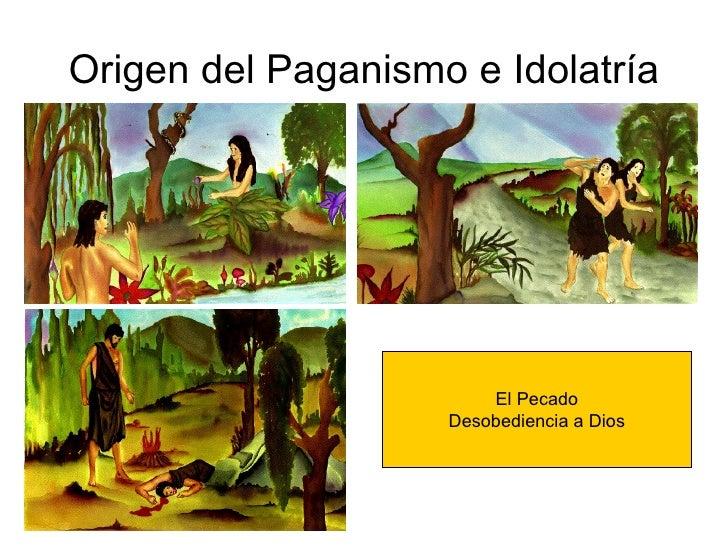 Origen del Paganismo e Idolatría El Pecado Desobediencia a Dios