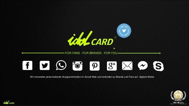 FOR FANS - FOR BRANDS - FOR YOU Wir versenden personalisierte Autogrammkarten im Social Web und verbinden so Brands und Fa...