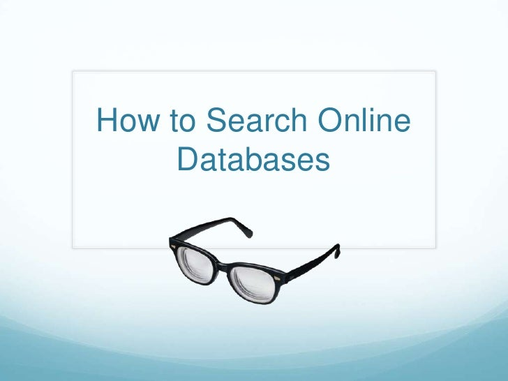 How to Search Online     Databases