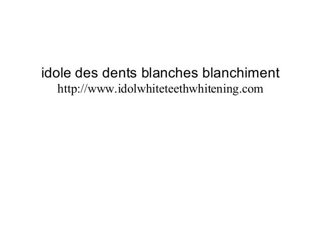 idole des dents blanches blanchiment http://www.idolwhiteteethwhitening.com