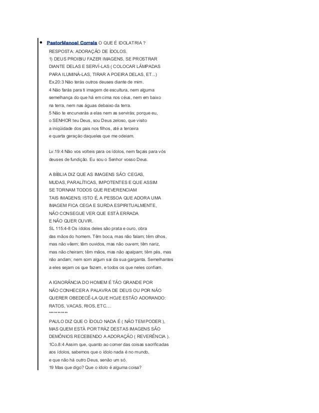 •  PastorManoel Correia O QUE É IDOLATRIA ? RESPOSTA: ADORAÇÃO DE ÍDOLOS. 1) DEUS PROIBIU FAZER IMAGENS, SE PROSTRAR DIANT...