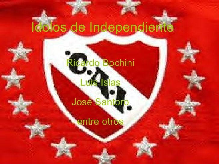 Idolos de Independiente Ricardo Bochini Luis Islas José Santoro entre otros
