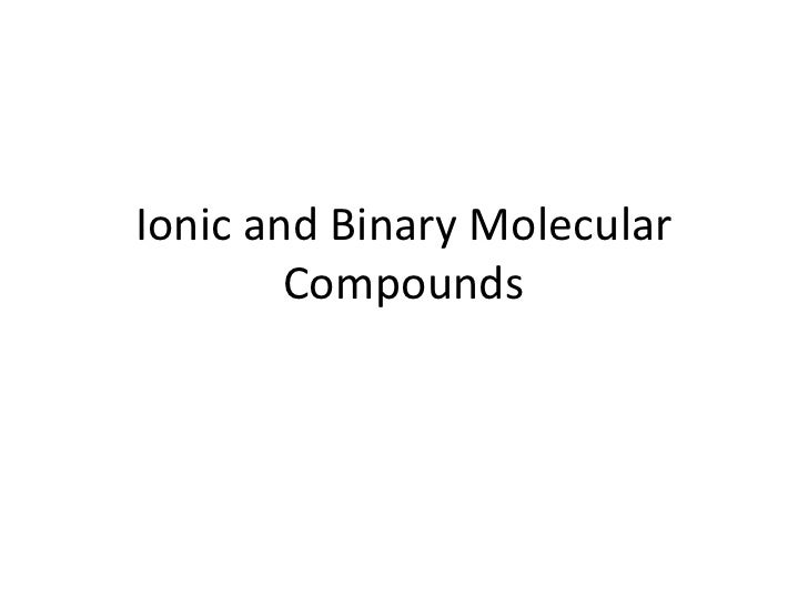 Ionic and Binary Molecular Compounds<br />