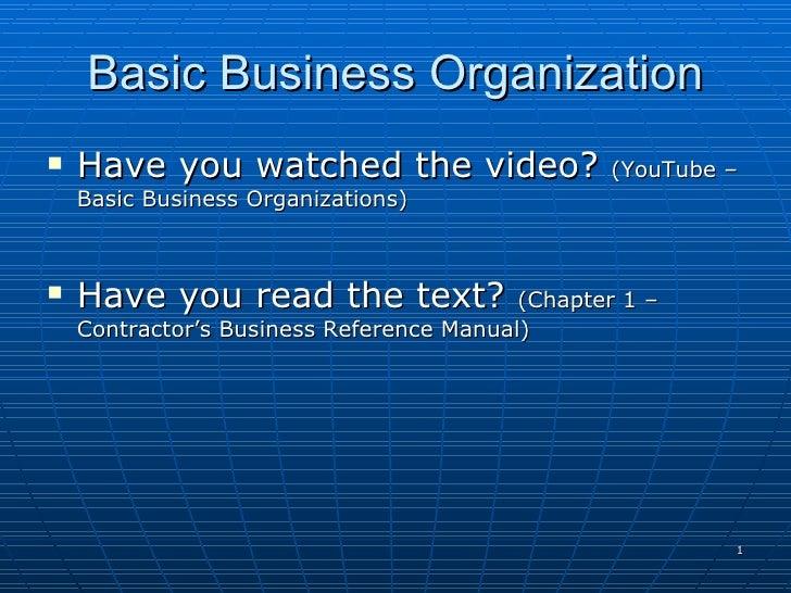 Basic Business Organization <ul><li>Have you watched the video?  (YouTube – Basic Business Organizations) </li></ul><ul><l...