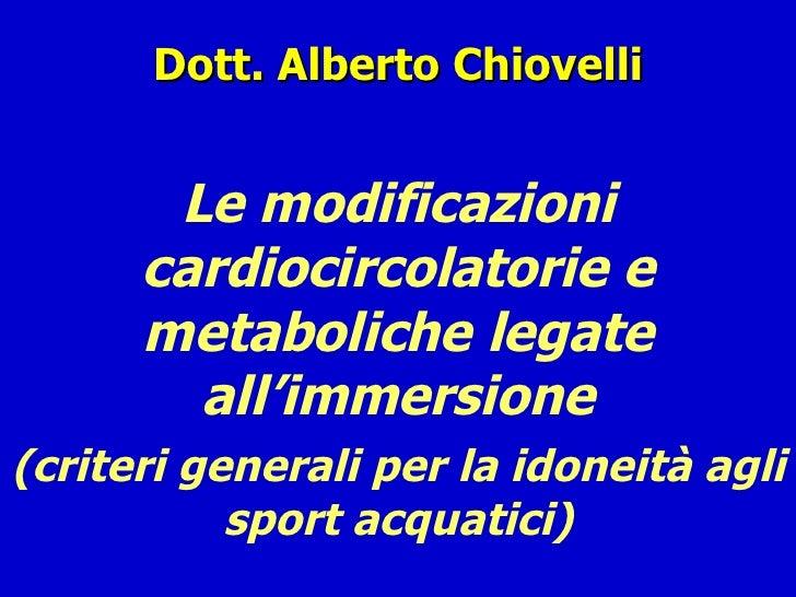 Dott. Alberto Chiovelli Le modificazioni cardiocircolatorie e metaboliche legate all'immersione (criteri generali per la i...