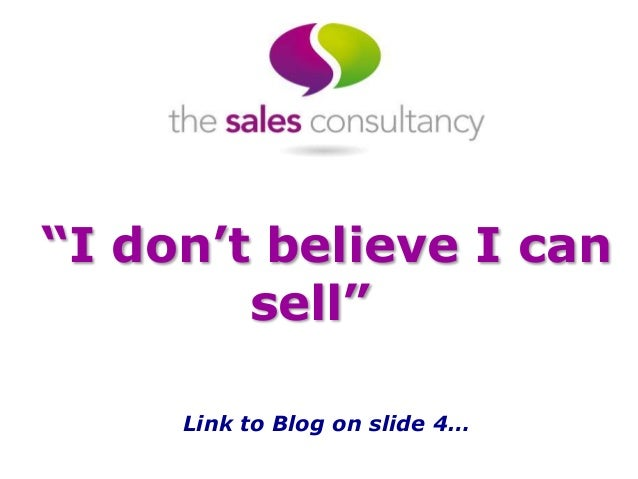 """I don't believe I can sell"" Link to Blog on slide 4…"