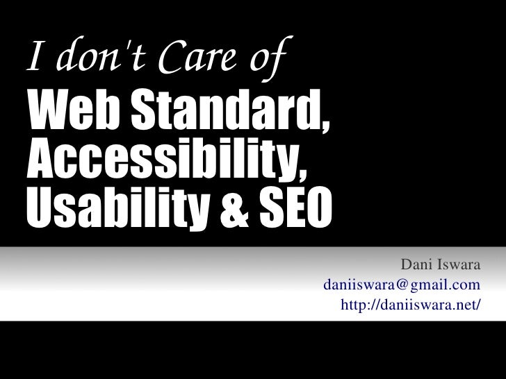 I don't Care of Web Standard, Accessibility, Usability & SEO                               Dani Iswara                   d...