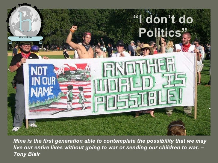 """"""" I don't do Politics"""" Mine is the first generation able to contemplate the possibility that we may live our entire lives ..."""