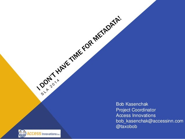 Bob Kasenchak Project Coordinator Access Innovations bob_kasenchak@accessinn.com @taxobob
