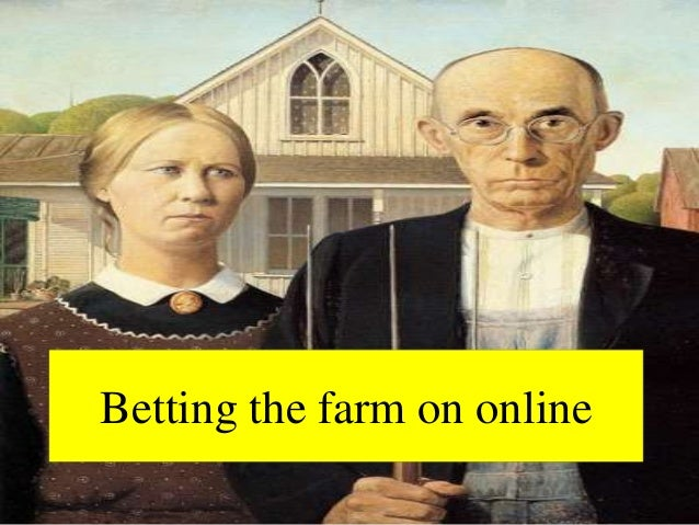 Betting the farm on online
