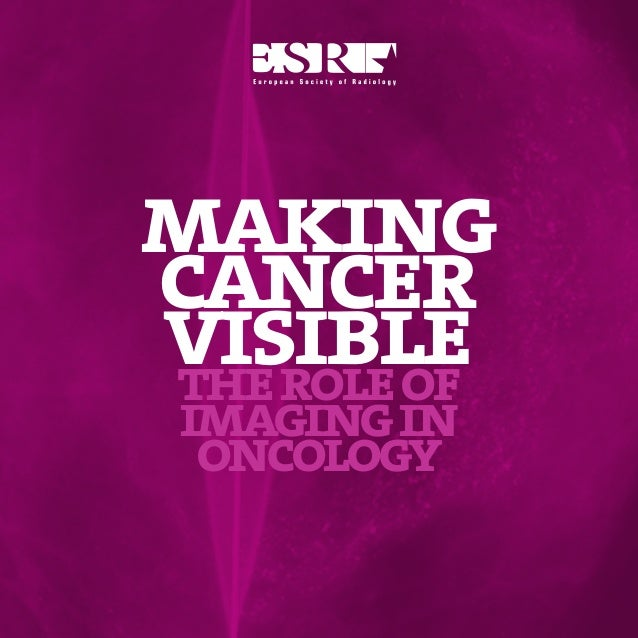 PREVENTION              MAKING CANCER VISIBLEAND SCREENING   THE ROLE OF IMAGING IN ONCOLOGYmakingcancervisiblethe role of...
