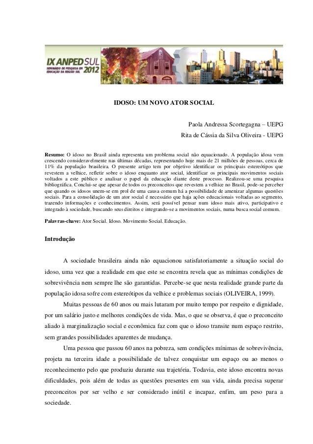 IDOSO: UM NOVO ATOR SOCIAL Paola Andressa Scortegagna – UEPG Rita de Cássia da Silva Oliveira - UEPG Resumo: O idoso no Br...