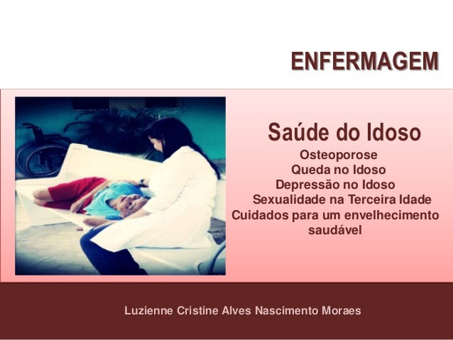 Luzienne Cristine Alves Nascimento MoraesSaúde do IdosoOsteoporoseQueda no IdosoDepressão no IdosoSexualidade na Terceira ...