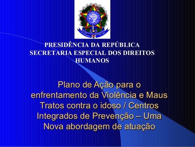 PRESIDÊNCIA DA REPÚBLICASECRETARIA ESPECIAL DOS DIREITOS           HUMANOS       Plano de Ação para oenfrentamento da Viol...