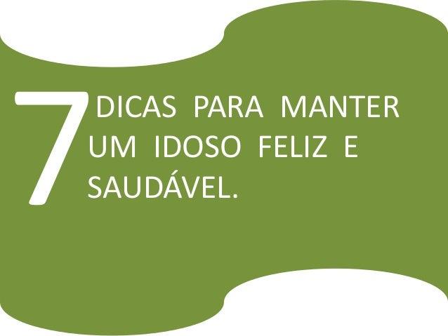 DICAS PARA MANTERUM IDOSO FELIZ ESAUDÁVEL.