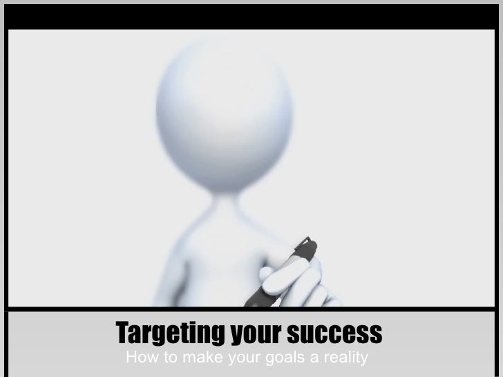 Targeting your successHow to make your goals a reality