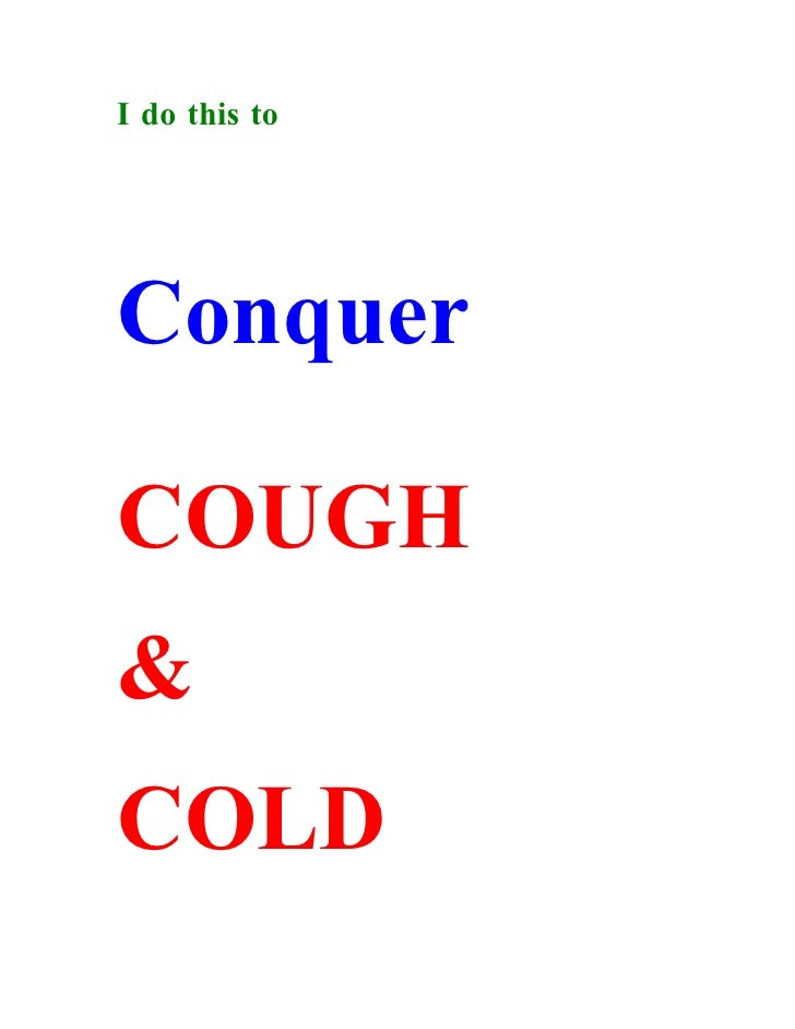I do this to     Conquer  COUGH & COLD