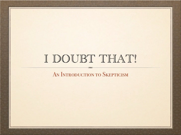 I DOUBT THAT! An Introduction to Skepticism
